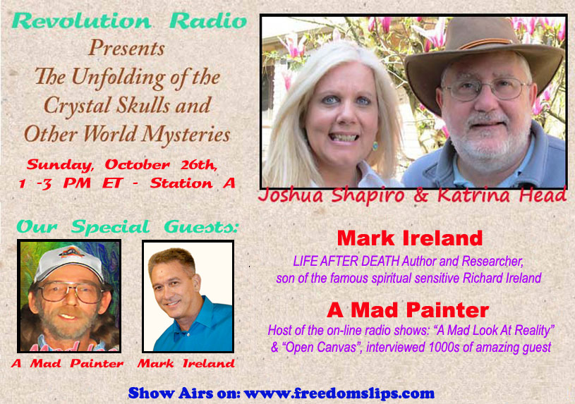 Radio Show: Unfolding of the Crystal Skulls & Other World Msyteries: October 26th with Mark Ireland & A Mad Painter